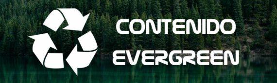 Todo lo que debes saber sobre el contenido evergreen